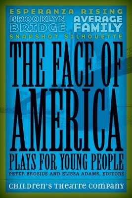 The Face of America: Plays for Young People - Children's Theatre Company, and Brosius, Peter (Editor), and Adams, Elissa (Editor)