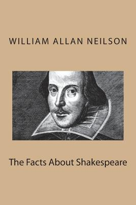 The Facts about Shakespeare - Neilson, William Allan