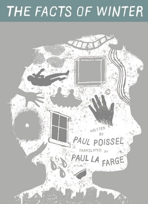 The Facts of Winter - Poissel, Paul, and La Farge, Paul (Translated by)