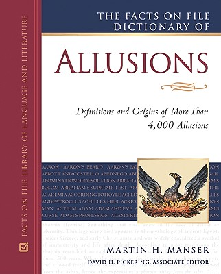 The Facts on File Dictionary of Allusions - Manser, Martin H, and Pickering, David H (Editor)