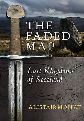 The Faded Map: Lost Kingdoms of Scotland - Moffat, Alistair