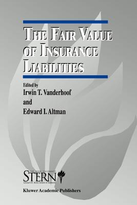 The Fair Value of Insurance Liabilities - Vanderhoof, Irwin T. (Editor), and Altman, Edward (Editor)