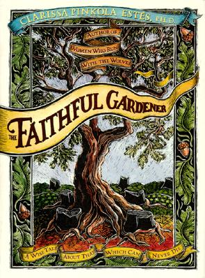 The Faithful Gardener: A Wise Tale about That Which Can Never Die - Estes, Clarissa Pin