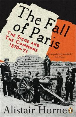 The Fall of Paris: The Siege and the Commune 1870-71 - Horne, Alistair, Sir