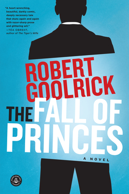 The Fall of Princes - Goolrick, Robert