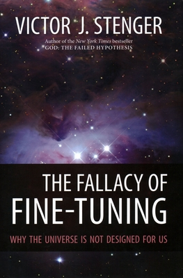 The Fallacy of Fine-Tuning: Why the Universe Is Not Designed for Us - Stenger, Victor J, Ph.D.