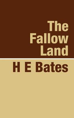 The Fallow Land - Bates, H E