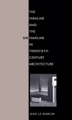 The Familiar and the Unfamiliar in Twentieth-Century Architecture - La Marche, Jean