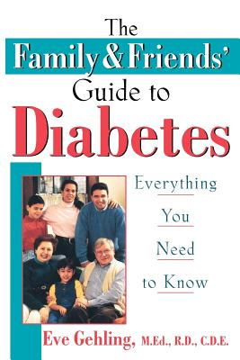 The Family and Friends' Guide to Diabetes: Everything You Need to Know - Gehling, Eve, M.Ed., R.D., C.D.E.