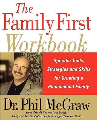The Family First Workbook: Specific Tools, Strategies, and Skills for Creating a Phenomenal Family - McGraw, Phillip C, Ph.D.