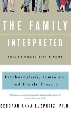 The Family Interpreted: Psychoanalysis, Feminism, and Family Therapy - Luepnitz, Deborah Anna, PH.D.