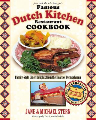 The Famous Dutch Kitchen Restaurant Cookbook: Family-Style Diner Delights from the Heart of Pennsylvania - Stern, Jane, and Stern, Michael, and Thomas Nelson Publishers