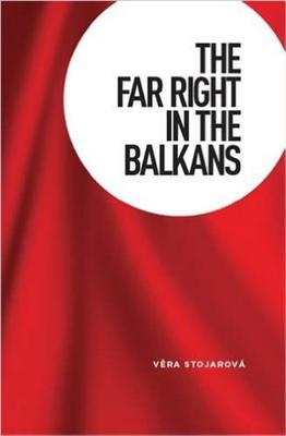 The Far Right in the Balkans - Stojarova, Vera
