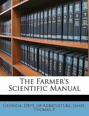 The Farmer's Scientific Manual - P, Janes Thomas, and Georgia Dept of Agriculture (Creator)