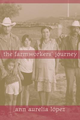 The Farmworkers' Journey - Lopez, Ann Aurelia