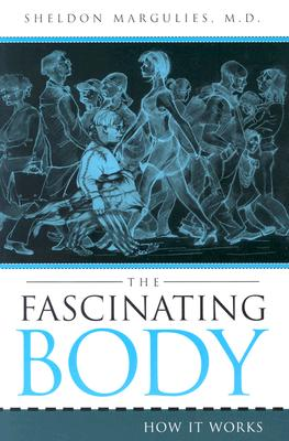 The Fascinating Body: How It Works - Margulies, Sheldon, and Margulies, M D