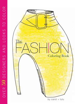 The Fashion Coloring Book - Chu, Carol, and Chang, Lulu