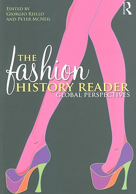 The Fashion History Reader: Global Perspectives - Riello, Giorgio (Editor), and McNeil, Peter (Editor)