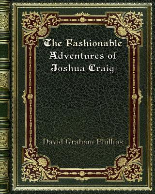 The Fashionable Adventures of Joshua Craig - Phillips, David Graham