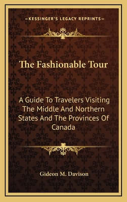 The Fashionable Tour: A Guide to Travelers Visiting the Middle and Northern States and the Provinces of Canada - Davison, Gideon M
