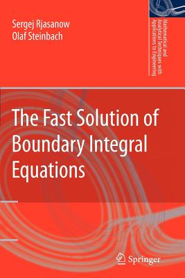 The Fast Solution of Boundary Integral Equations - Rjasanow, Sergej, and Steinbach, Olaf