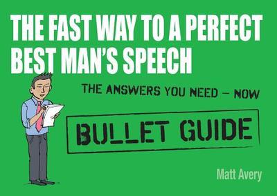 The Fast Way to a Perfect Best Man's Speech - Avery, Matt