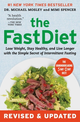 The Fastdiet - Revised & Updated: Lose Weight, Stay Healthy, and Live Longer with the Simple Secret of Intermittent Fasting - Mosley, Michael