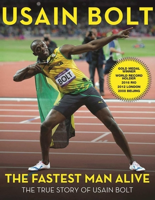 The Fastest Man Alive: The True Story of Usain Bolt - Bolt, Usain