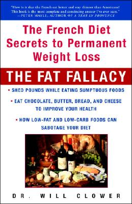 The Fat Fallacy: The French Diet Secrets to Permanent Weight Loss - Clower, William