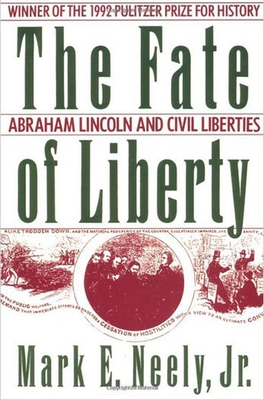The Fate of Liberty: Abraham Lincoln and Civil Liberties - Neely, Mark E Jr