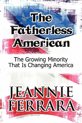The Fatherless American: The Growing Minority That Is Changing America - Ferrara, Jeannie