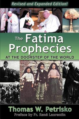 The Fatima Prophecies: At the Doorstep of the World - Petrisko, Thomas W, Dr., and Fontecchio, Michael J (Designer), and Laurentin, Fr Rene (Preface by)
