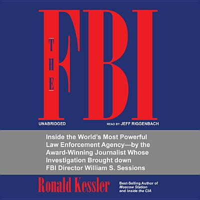 The FBI: Inside the World's Most Powerful Law Enforcement Agency - Kessler, Ronald