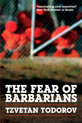 The Fear of Barbarians: Beyond the Clash of Civilizations - Todorov, Tzvetan, Professor, and Brown, Andrew (Translated by)