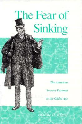 The Fear of Sinking: The American Success Formula in the Gilded Age - Kilmer, Paulette D