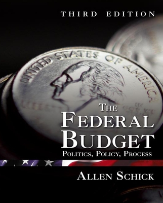 The Federal Budget: Politics, Policy, Process - Schick, Allen