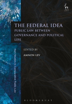 The Federal Idea: Public Law Between Governance and Political Life - Lev, Amnon (Editor)