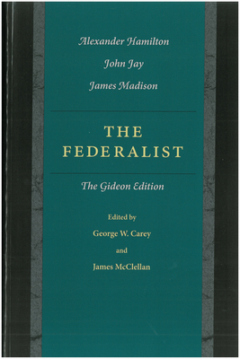 The Federalist Papers: The Gideon Edition - Carey, George, and McClellan, James, and Hamilton, Alexander, Dr.