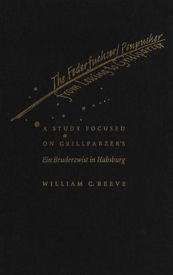 The Federfuchser/Penpusher from Lessing to Grillparzer: A Study Focused on Grillparzer's Ein Bruderzwist in Habsburg - Reeve, William C