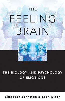 The Feeling Brain: The Biology and Psychology of Emotions - Johnston, Elizabeth, Dphil, and Olson, Leah, PhD