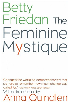 The Feminine Mystique - Friedan, Betty, Professor, and Quindlen, Anna (Introduction by)
