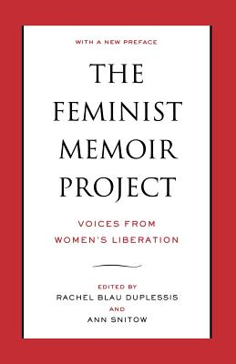 The Feminist Memoir Project: Voices from Women's Liberation - Duplessis, Rachel Blau (Editor), and Snitow, Ann (Editor)