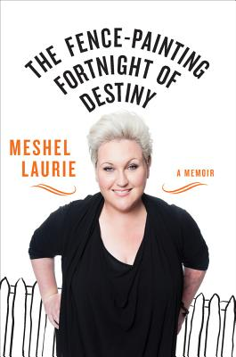 The Fence-Painting Fortnight of Destiny: A Memoir - Laurie, Meshel