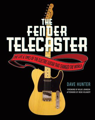 The Fender Telecaster: The Life & Times of the Electric Guitar That Changed the World - Hunter, Dave, and Volkaert, Redd (Afterword by), and Johnson, Wilko (Foreword by)