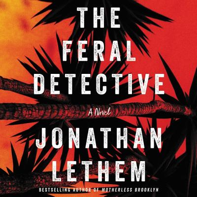 The Feral Detective - Lethem, Jonathan, and Mamet, Zosia (Read by)