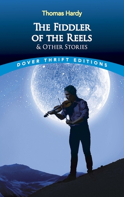 The Fiddler of the Reels and Other Stories - Hardy, Thomas
