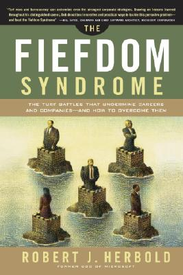 The Fiefdom Syndrome: The Turf Battles That Undermine Careers and Companies - And How to Overcome Them - Herbold, Robert