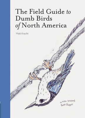 The Field Guide to Dumb Birds of North America (Bird Books, Books for Bird Lovers, Humor Books) - Kracht, Matt