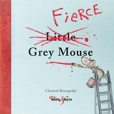 The Fierce Little Grey Mouse - Bourgonje, Chantal