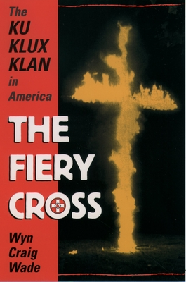 The Fiery Cross: The Ku Klux Klan in America - Wade, Wyn Craig